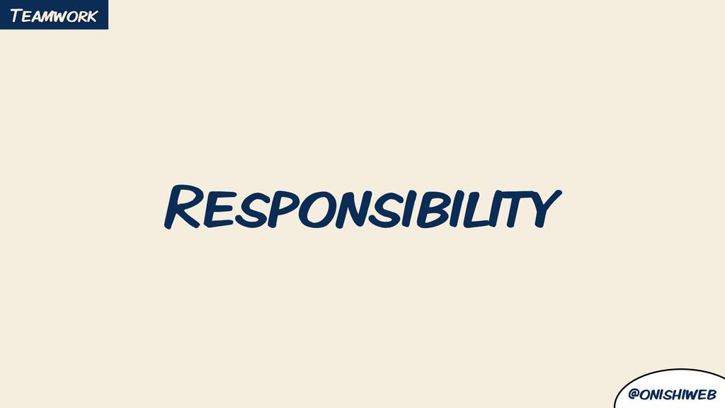 @onishiweb Responsibility Teamwork