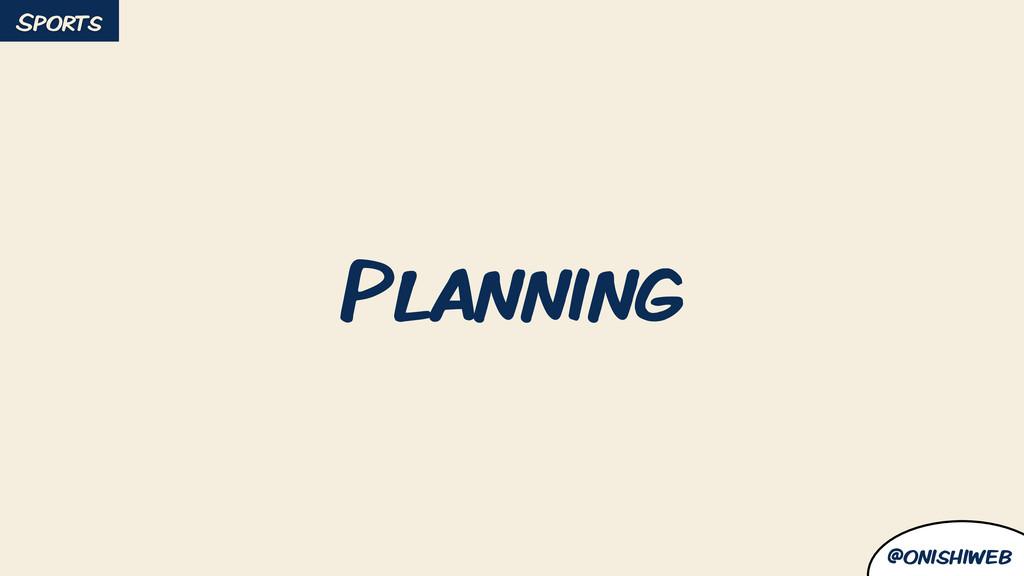 @onishiweb Planning Sports