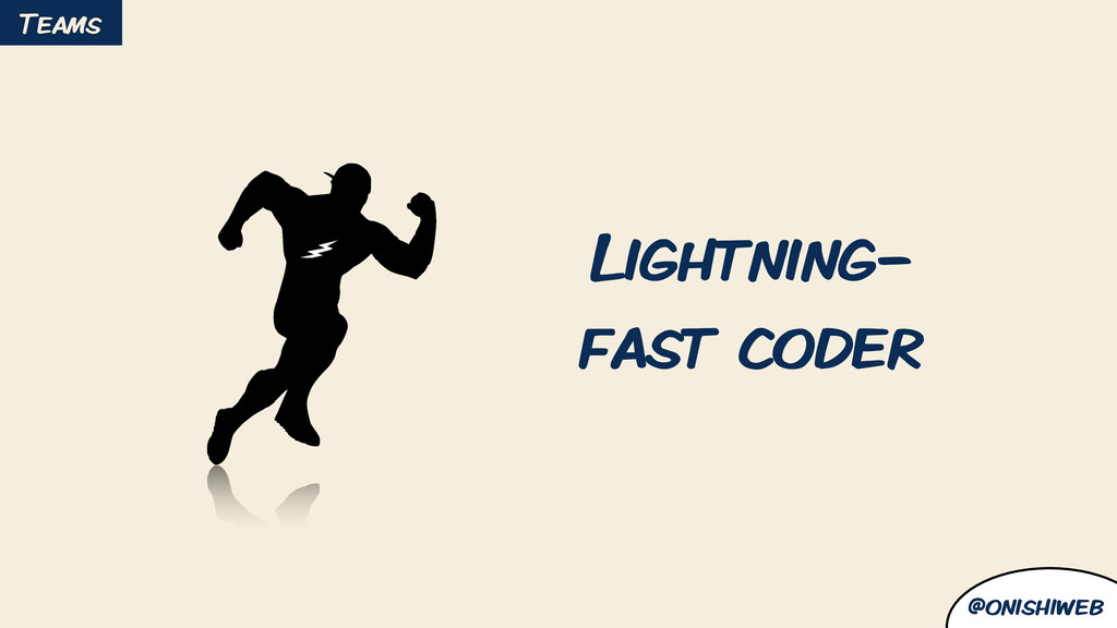 @onishiweb Lightning- fast coder Teams
