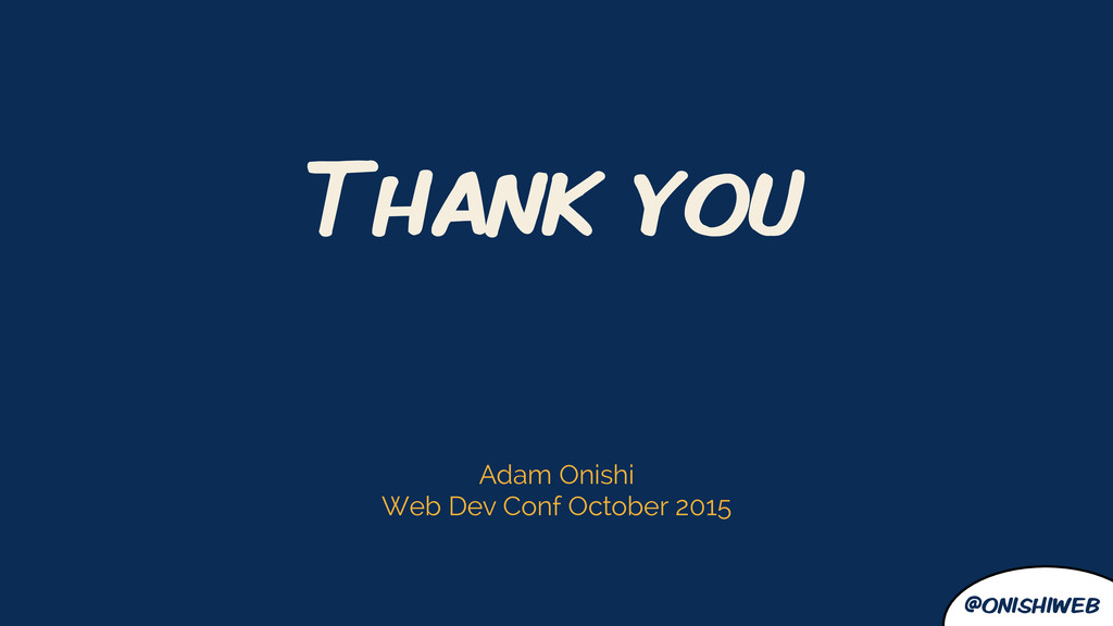 @onishiweb Thank you Adam Onishi Web Dev Conf O...