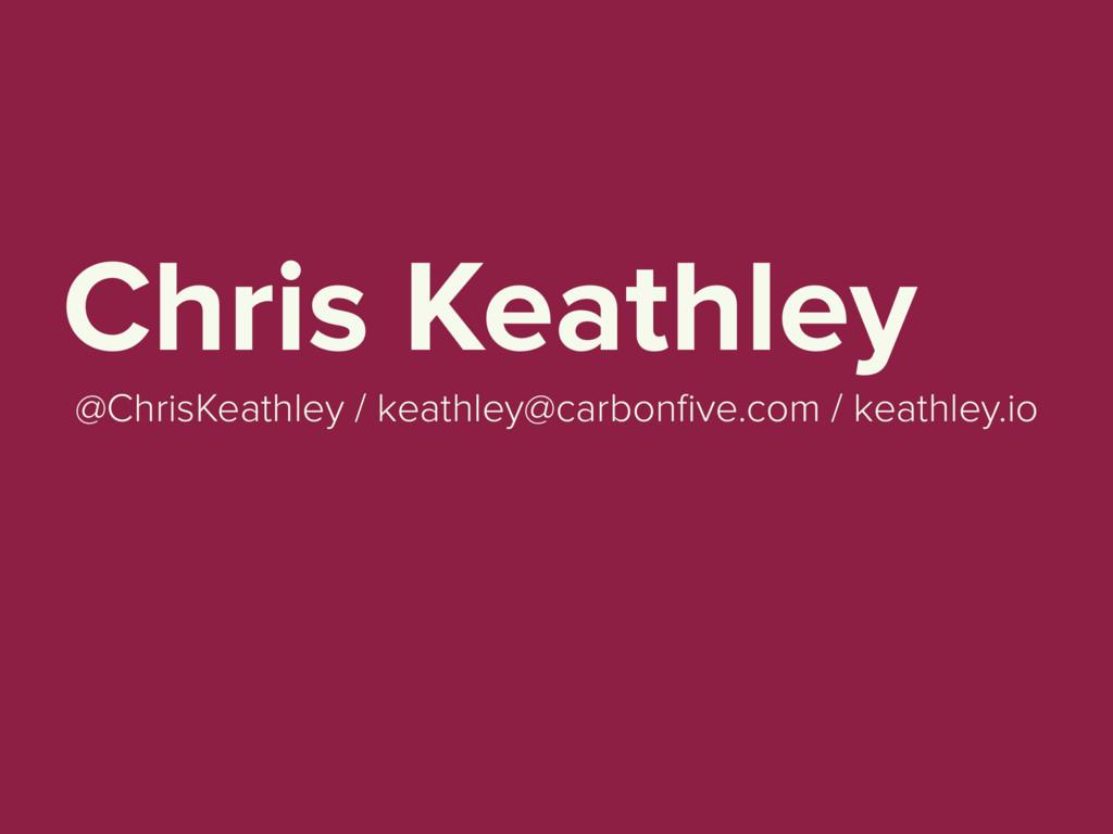Chris Keathley @ChrisKeathley / keathley@carbon...