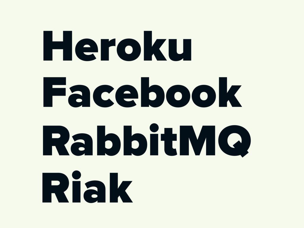 Heroku RabbitMQ Riak Facebook
