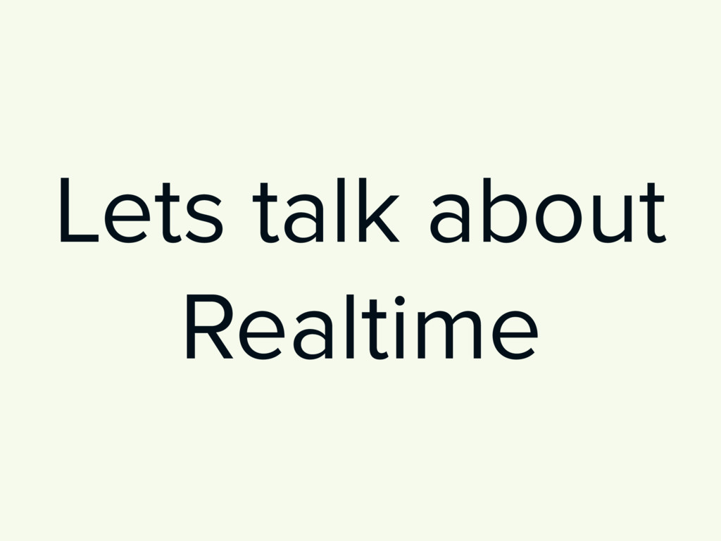 Lets talk about Realtime