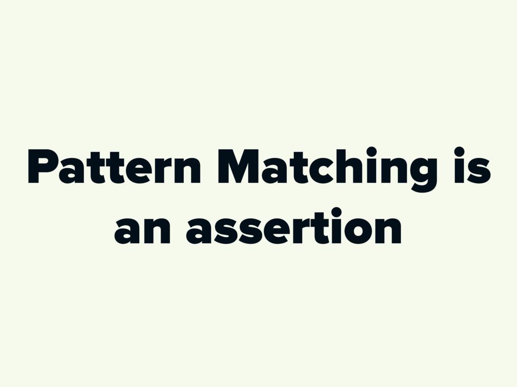 Pattern Matching is an assertion
