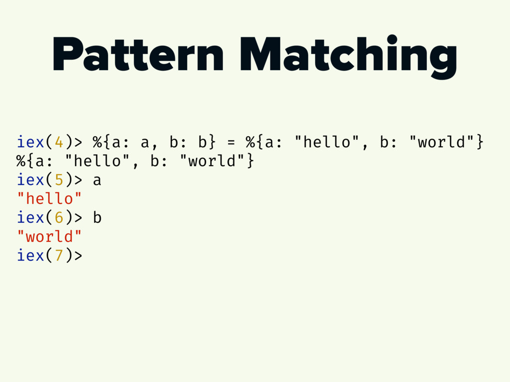 """Pattern Matching iex(4)> %{a: a, b: b} = %{a: """"..."""