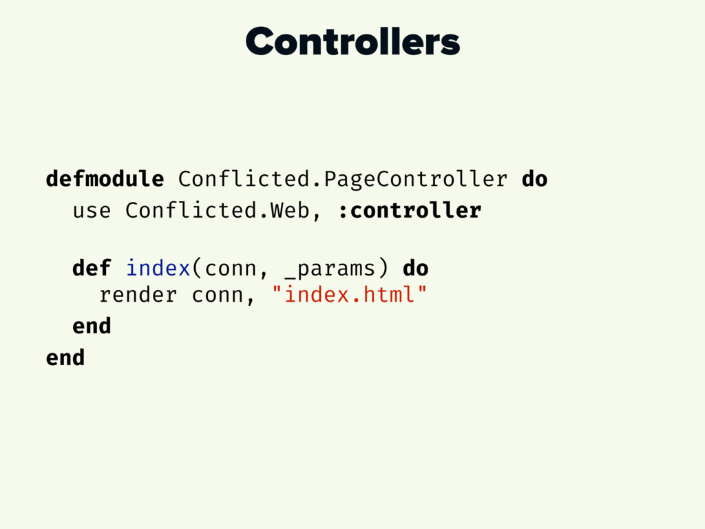 Controllers defmodule Conflicted.PageController...