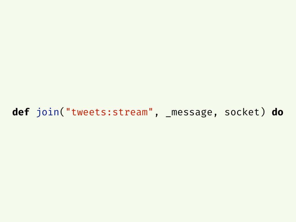 "def join(""tweets:stream"", _message, socket) do"
