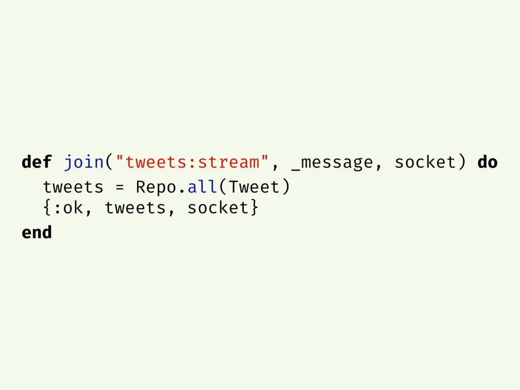 "def join(""tweets:stream"", _message, socket) do ..."