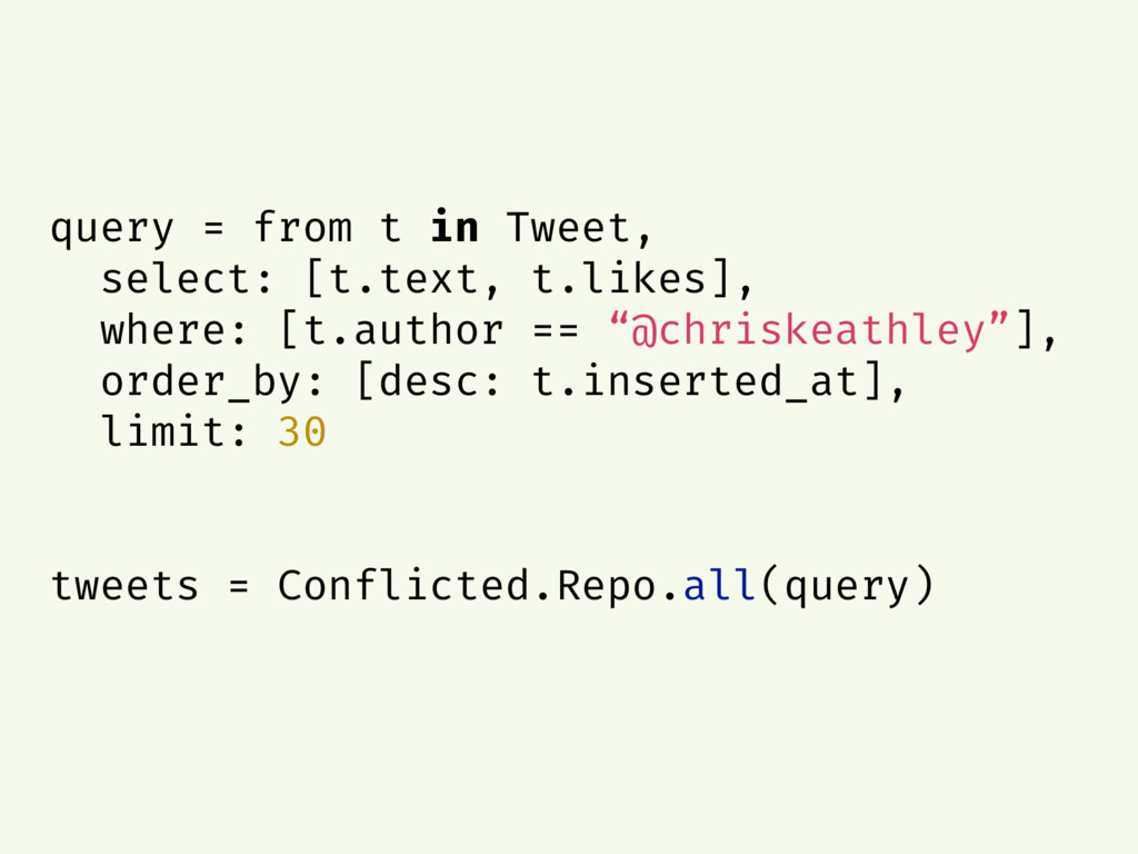 query = from t in Tweet, select: [t.text, t.lik...