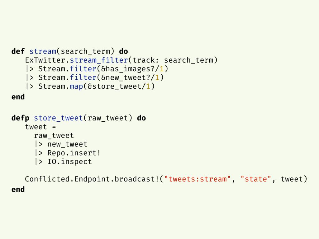 def stream(search_term) do ExTwitter.stream_fil...