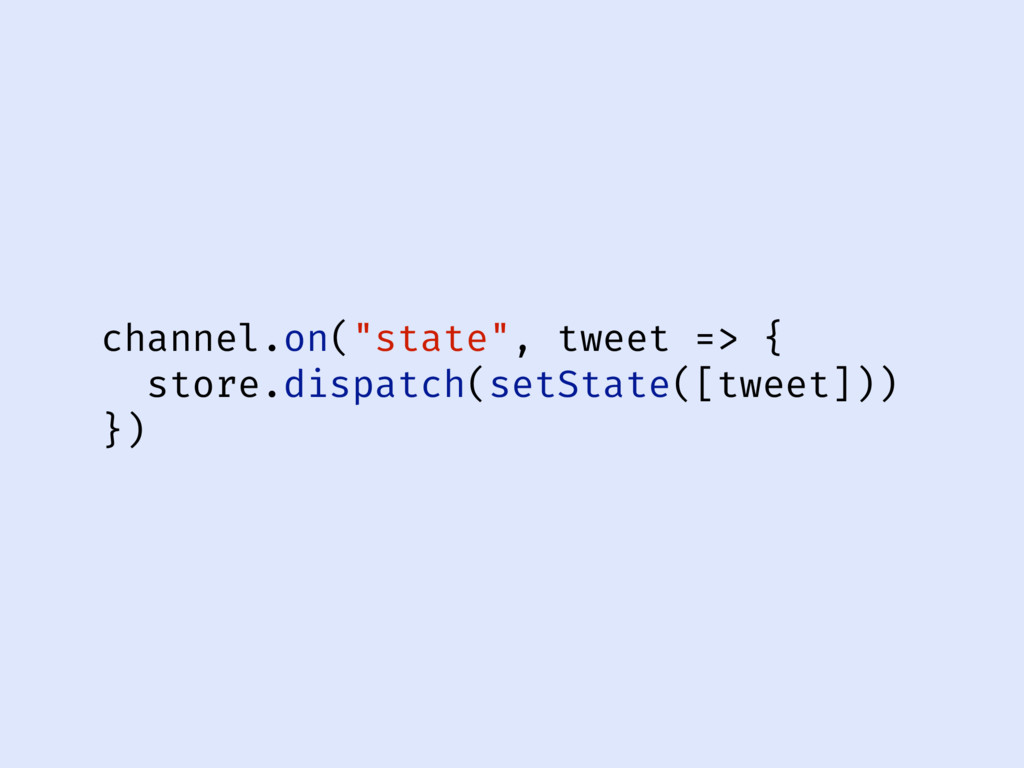 """channel.on(""""state"""", tweet => { store.dispatch(s..."""