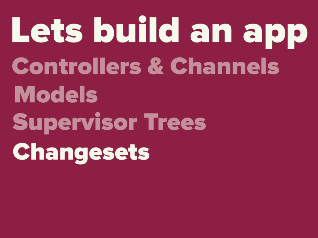 Lets build an app Controllers & Channels Models...