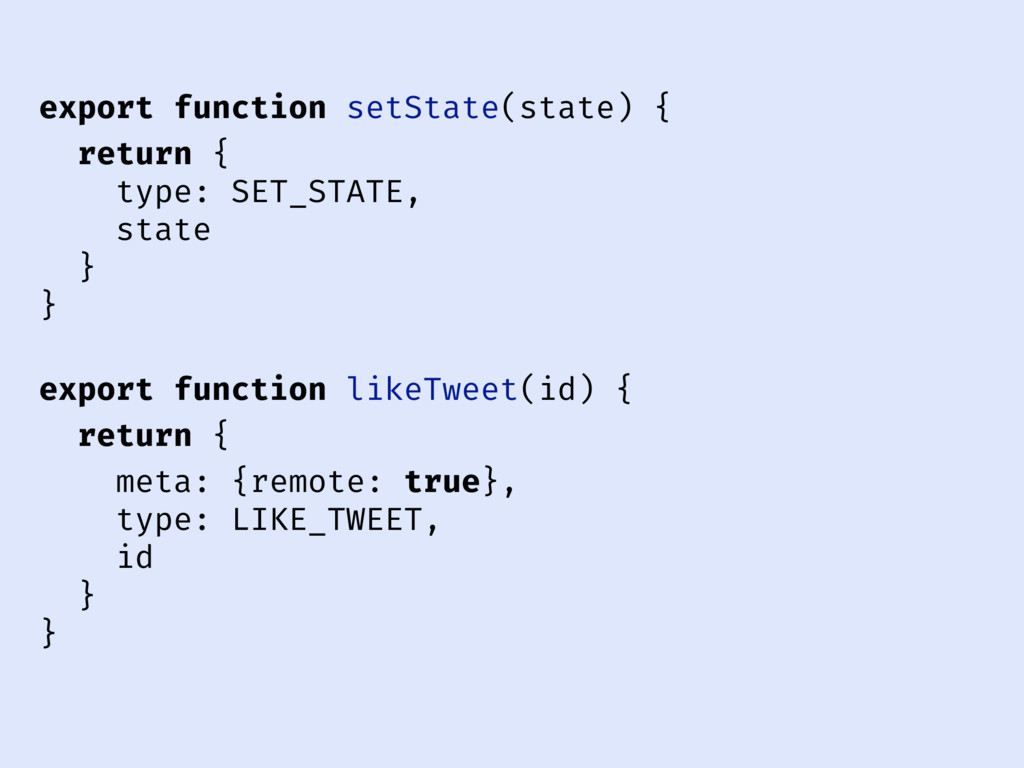 export function setState(state) { return { type...