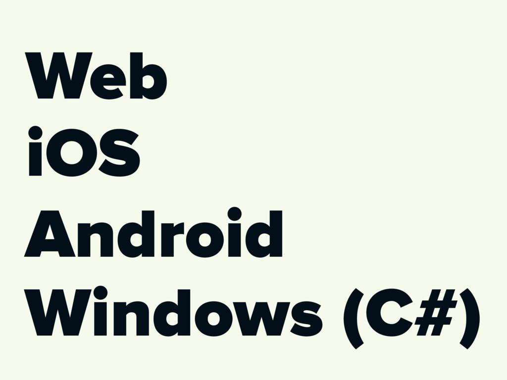 Web Android Windows (C#) iOS