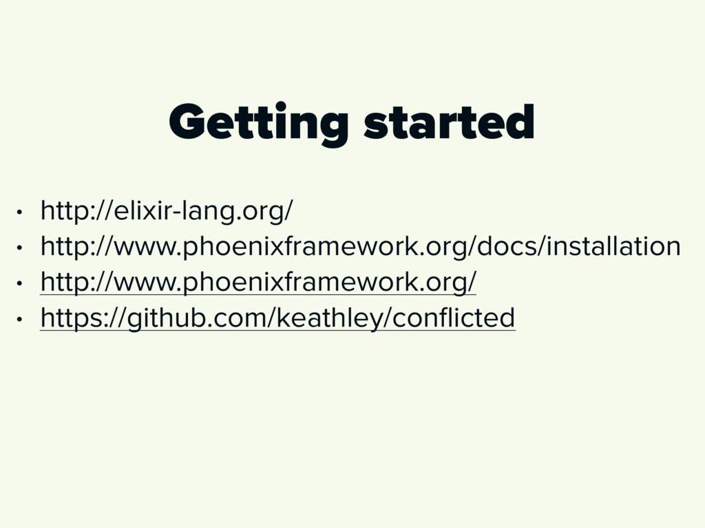 Getting started • http://elixir-lang.org/ • htt...