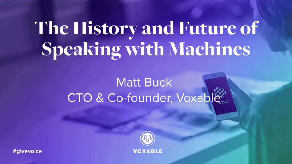 Matt Buck CTO & Co-founder, Voxable The History...