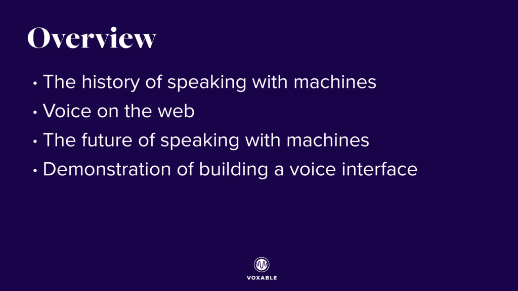 Overview • The history of speaking with machine...