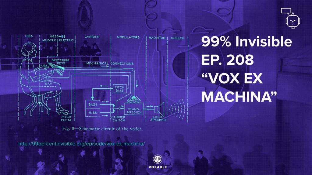 """99% Invisible EP. 208 """"VOX EX MACHINA"""" http://9..."""