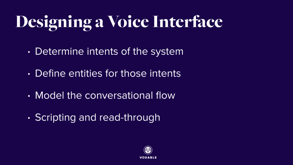 Designing a Voice Interface • Determine intents...