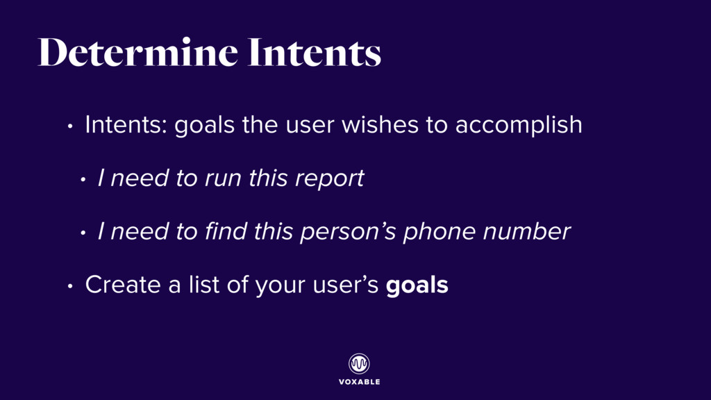 Determine Intents • Intents: goals the user wis...