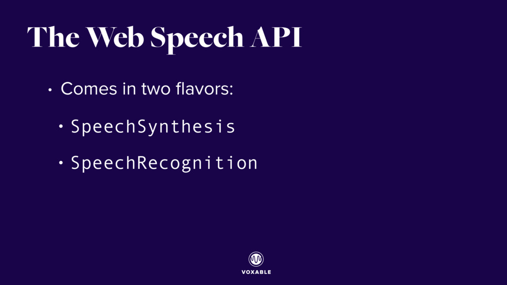 The Web Speech API • Comes in two flavors: • Spe...