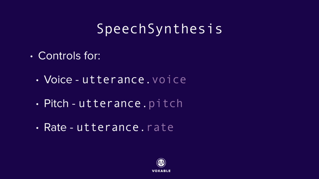 SpeechSynthesis • Controls for: • Voice - utter...