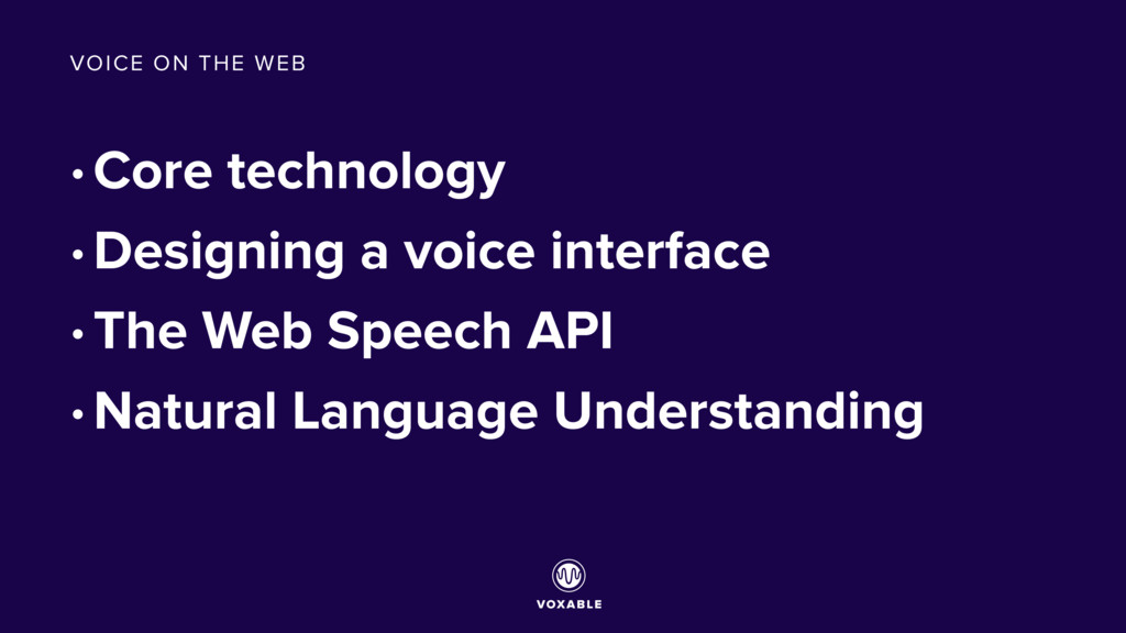 • Core technology • Designing a voice interface...
