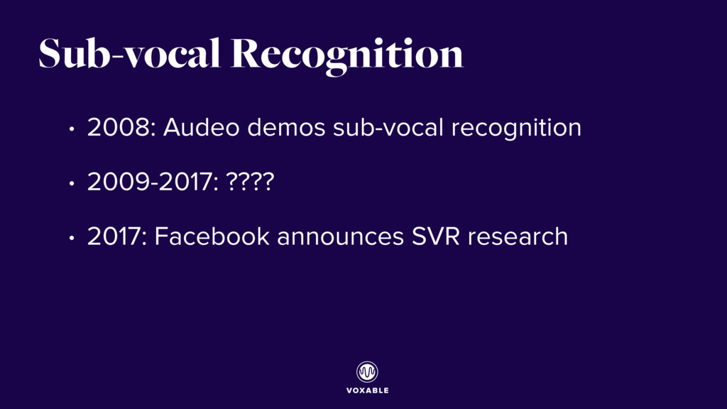 Sub-vocal Recognition • 2008: Audeo demos sub-v...