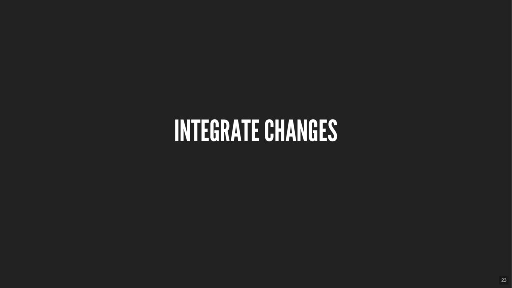 INTEGRATE CHANGES 23