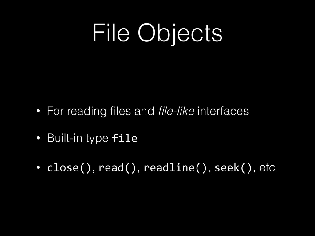 File Objects • For reading files and file-like in...