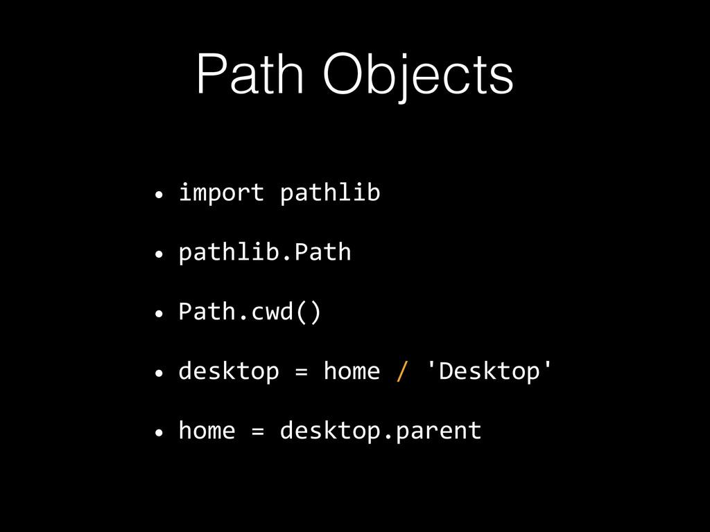 Path Objects • import pathlib • pathlib.Path •...