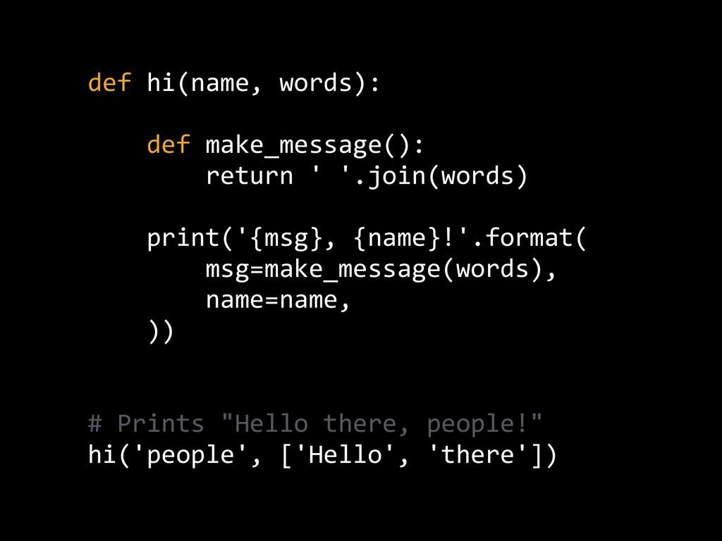 def hi(name, words):      def make_mess...