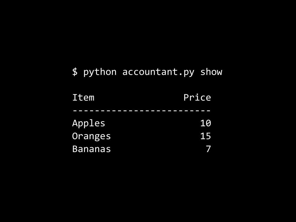 $ python accountant.py show  Item     ...