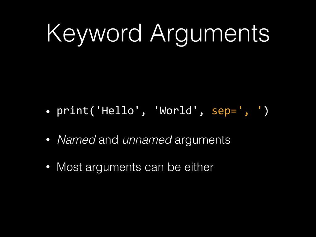 Keyword Arguments • print('Hello', 'World', s...
