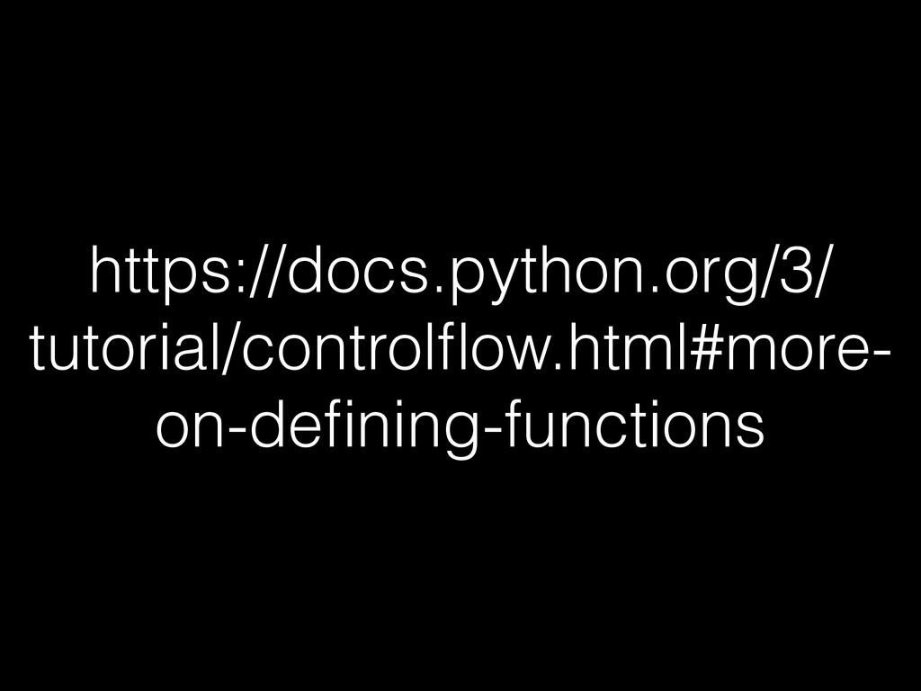 https://docs.python.org/3/ tutorial/controlflow....
