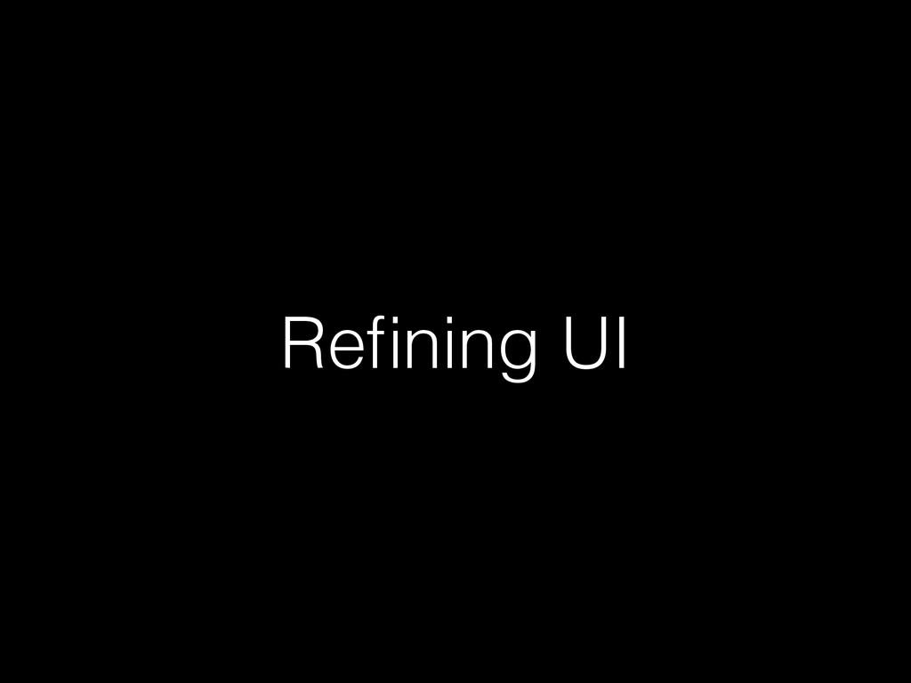 Refining UI