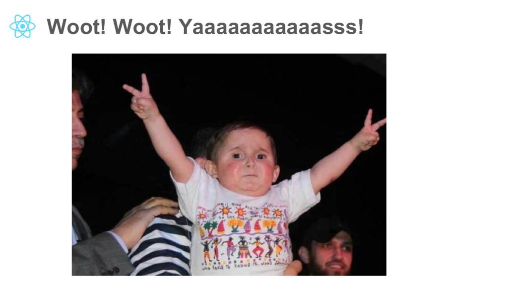 Woot! Woot! Yaaaaaaaaaaasss!