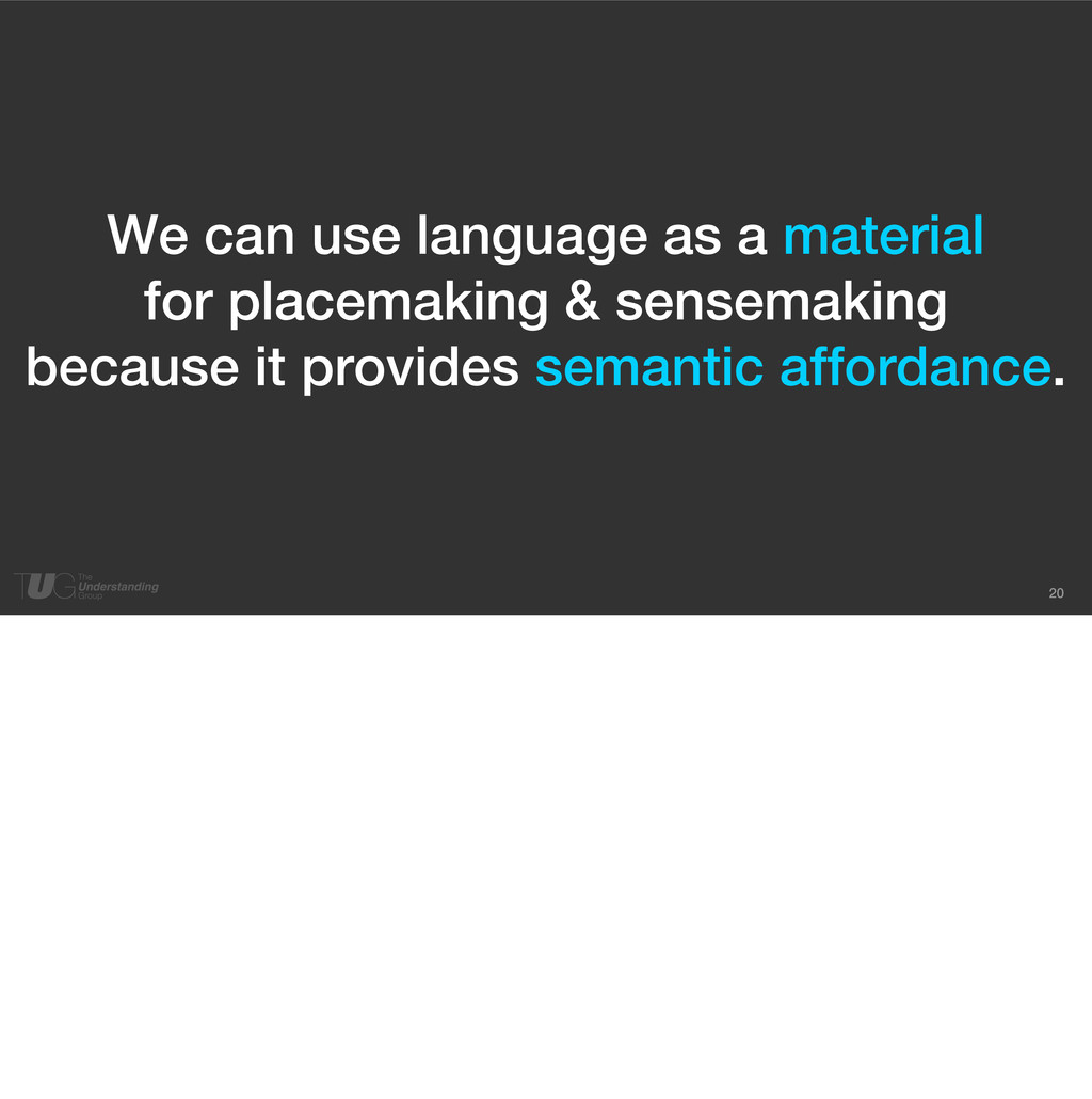 20 We can use language as a material for placem...