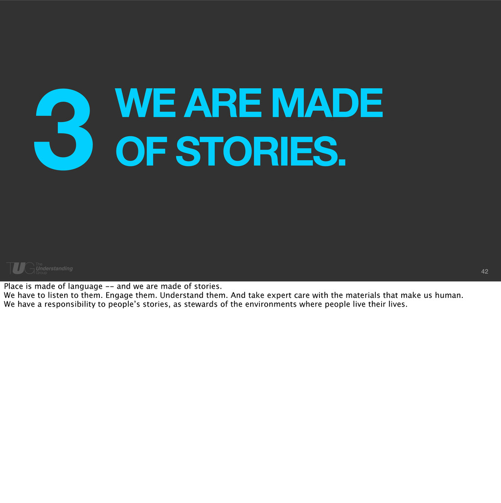 42 WE ARE MADE OF STORIES. 3 Place is made of l...