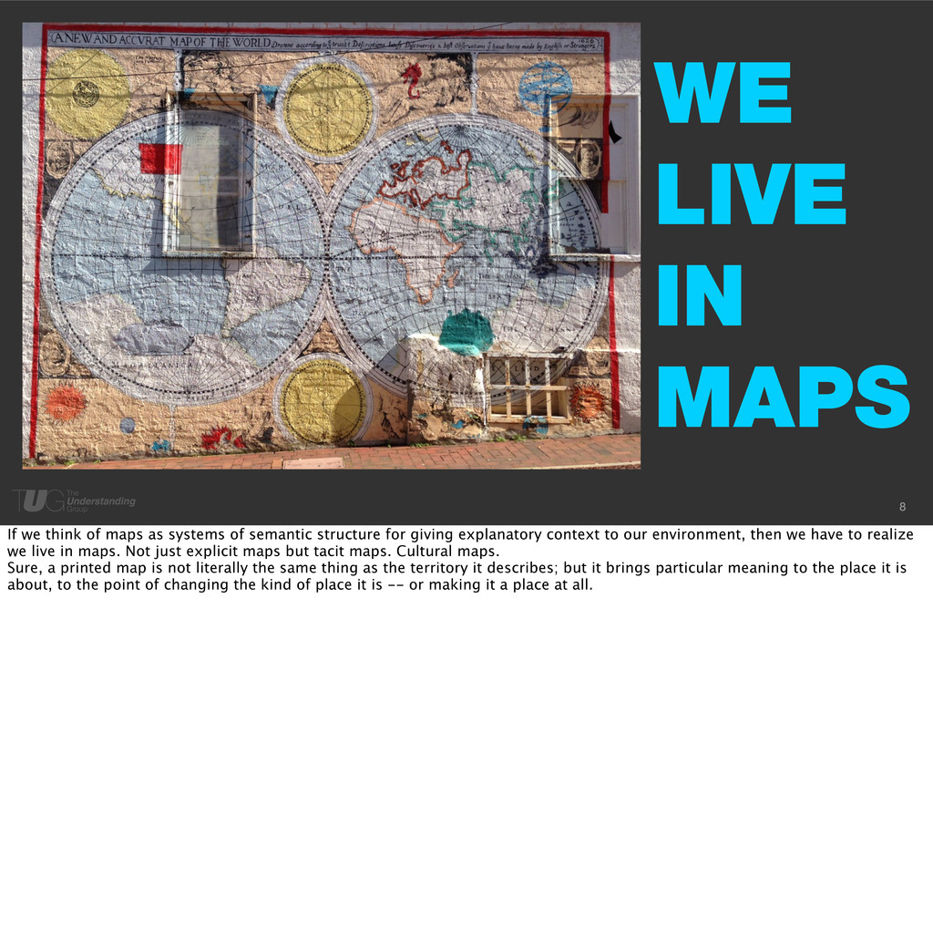 WE LIVE IN MAPS 8 If we think of maps as system...