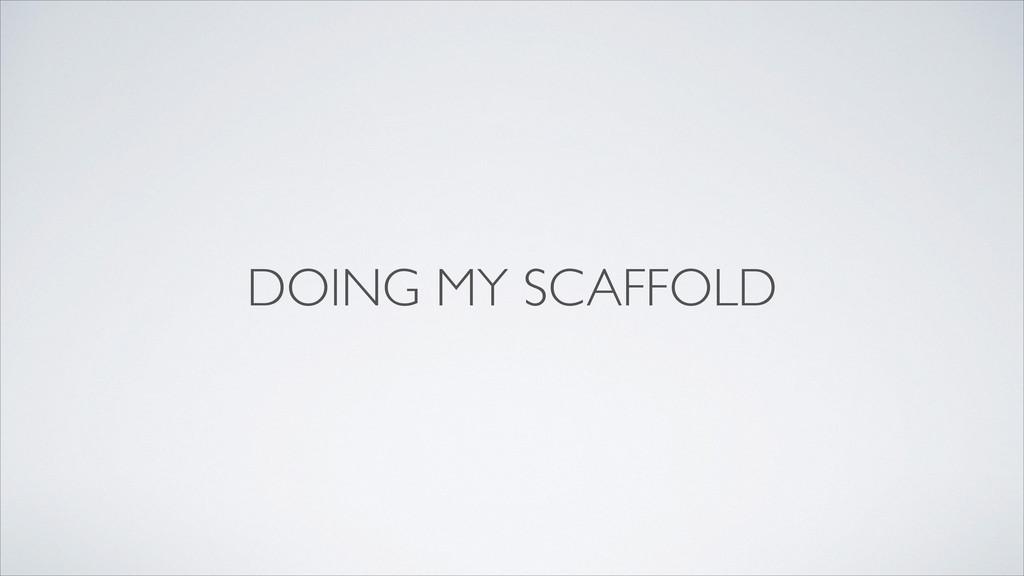 DOING MY SCAFFOLD