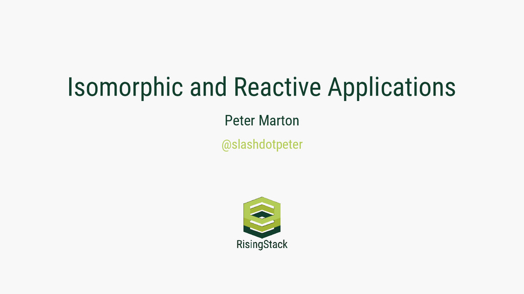 Isomorphic and Reactive Applications Peter Mart...