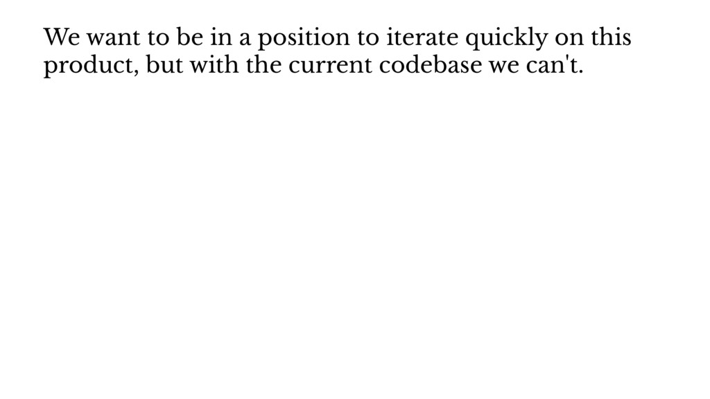 We want to be in a position to iterate quickly ...