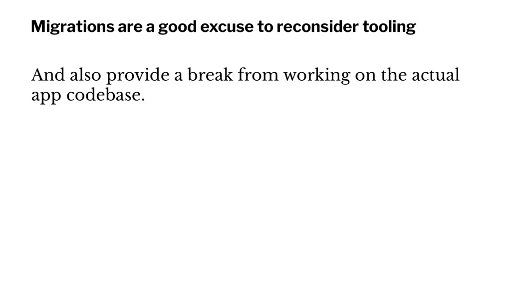 Migrations are a good excuse to reconsider tool...