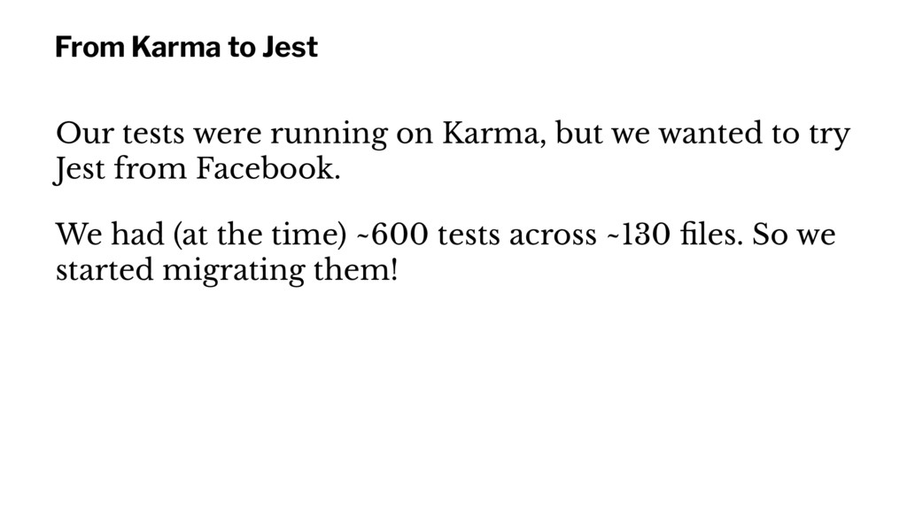 From Karma to Jest Our tests were running on Ka...
