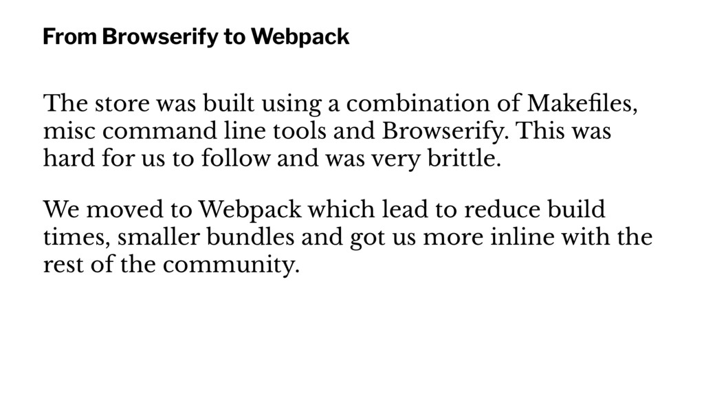 From Browserify to Webpack The store was built ...