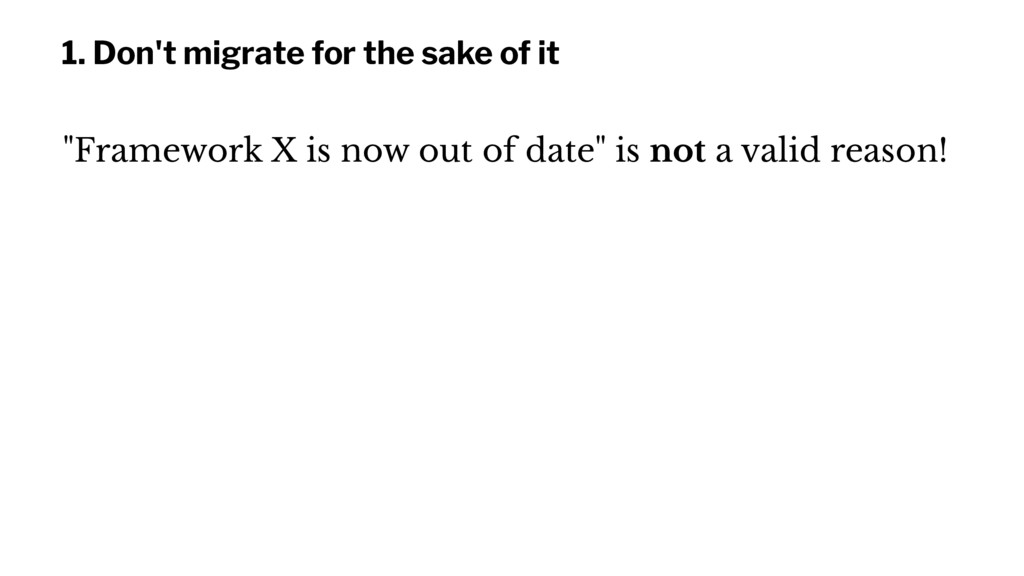 "1. Don't migrate for the sake of it ""Framework ..."