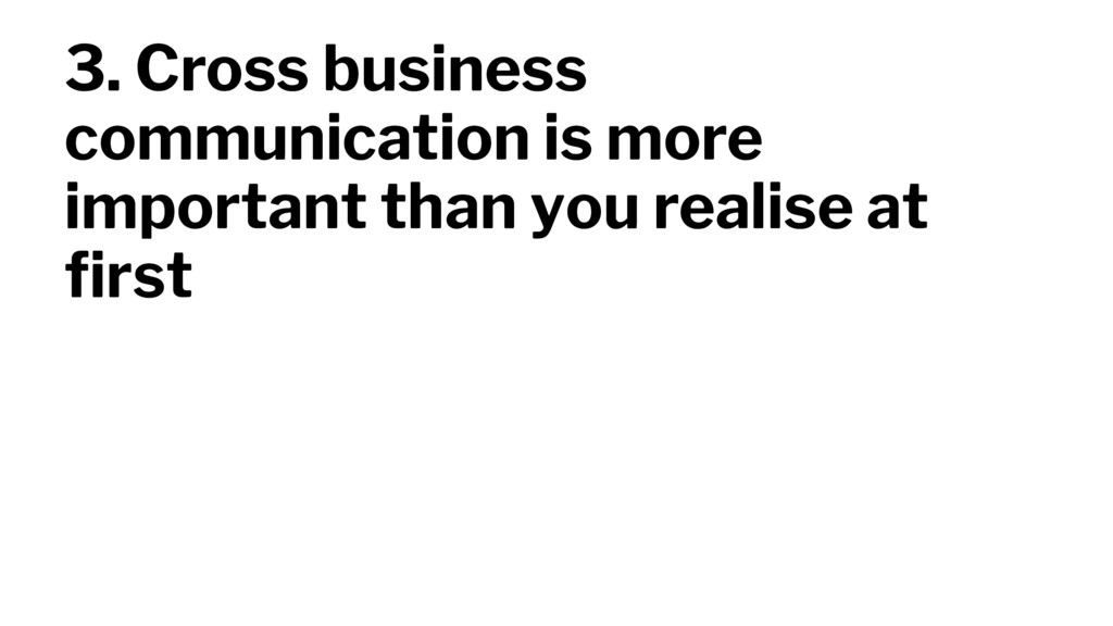 3. Cross business communication is more importa...