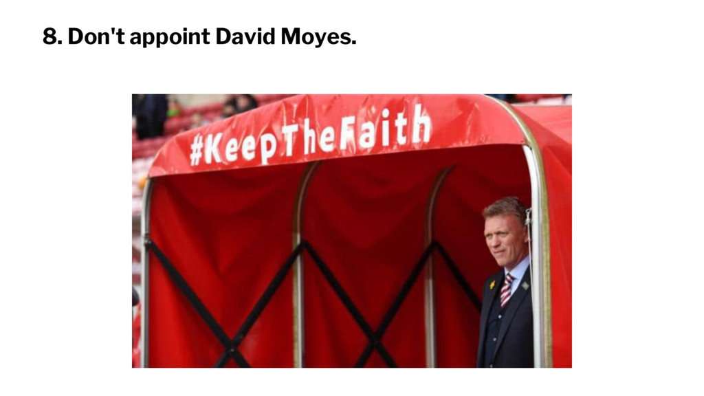 8. Don't appoint David Moyes.