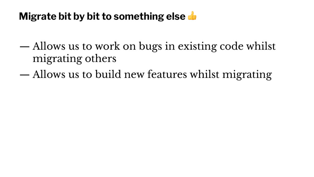 Migrate bit by bit to something else ! — Allows...